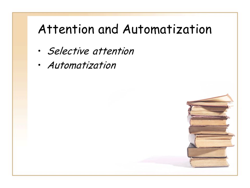 Attention and Automatization Selective attention Automatization