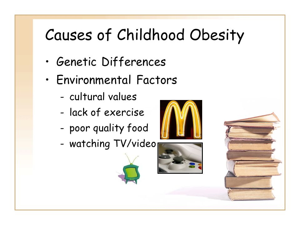 Causes of Childhood Obesity Genetic Differences Environmental Factors -cultural values -lack of exercise -poor quality food -watching TV/video
