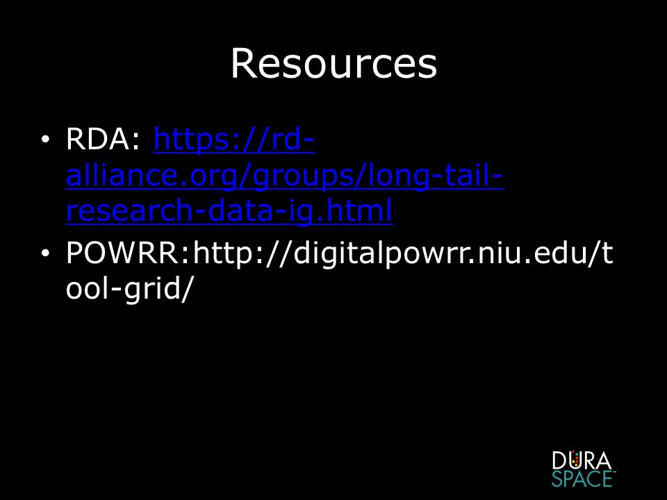 Resources RDA: https://rd- alliance.org/groups/long-tail- research-data-ig.htmlhttps://rd- alliance.org/groups/long-tail- research-data-ig.html POWRR:http://digitalpowrr.niu.edu/t ool-grid/
