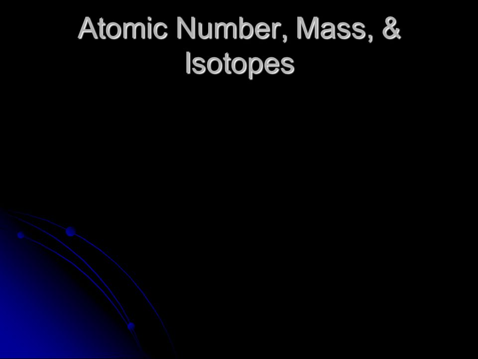 Atomic Number, Mass, & Isotopes