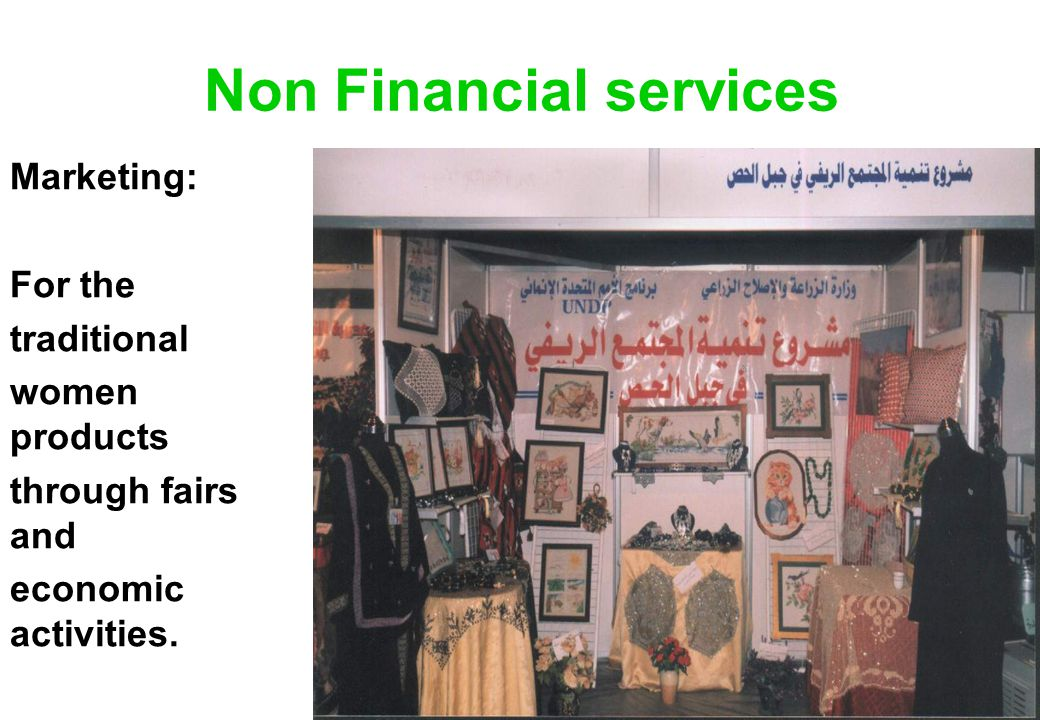 Non Financial services Marketing: For the traditional women products through fairs and economic activities.