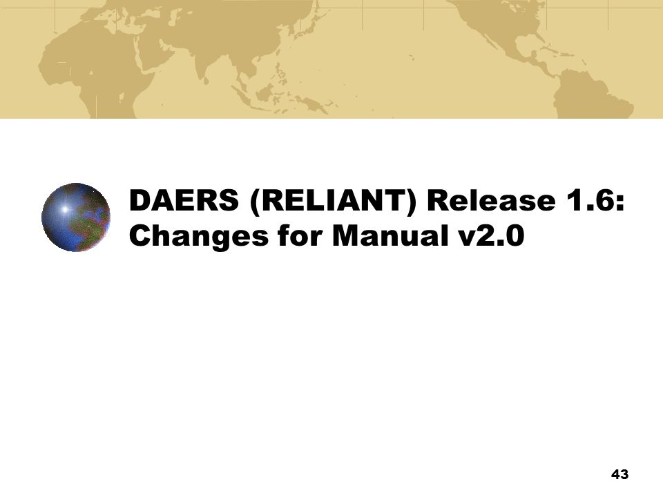 43 DAERS (RELIANT) Release 1.6: Changes for Manual v2.0