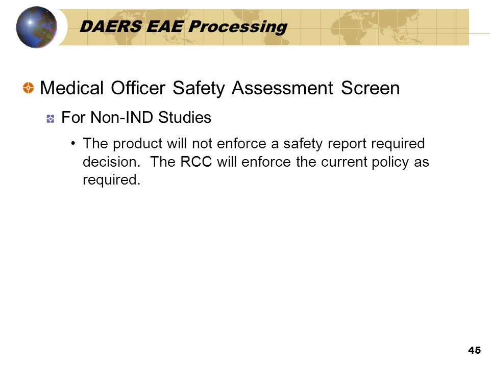 45 DAERS EAE Processing Medical Officer Safety Assessment Screen For Non-IND Studies The product will not enforce a safety report required decision.
