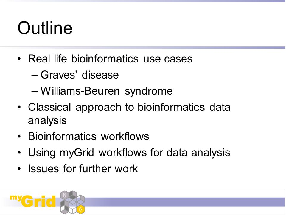 Outline Real life bioinformatics use cases –Graves' disease –Williams-Beuren syndrome Classical approach to bioinformatics data analysis Bioinformatic