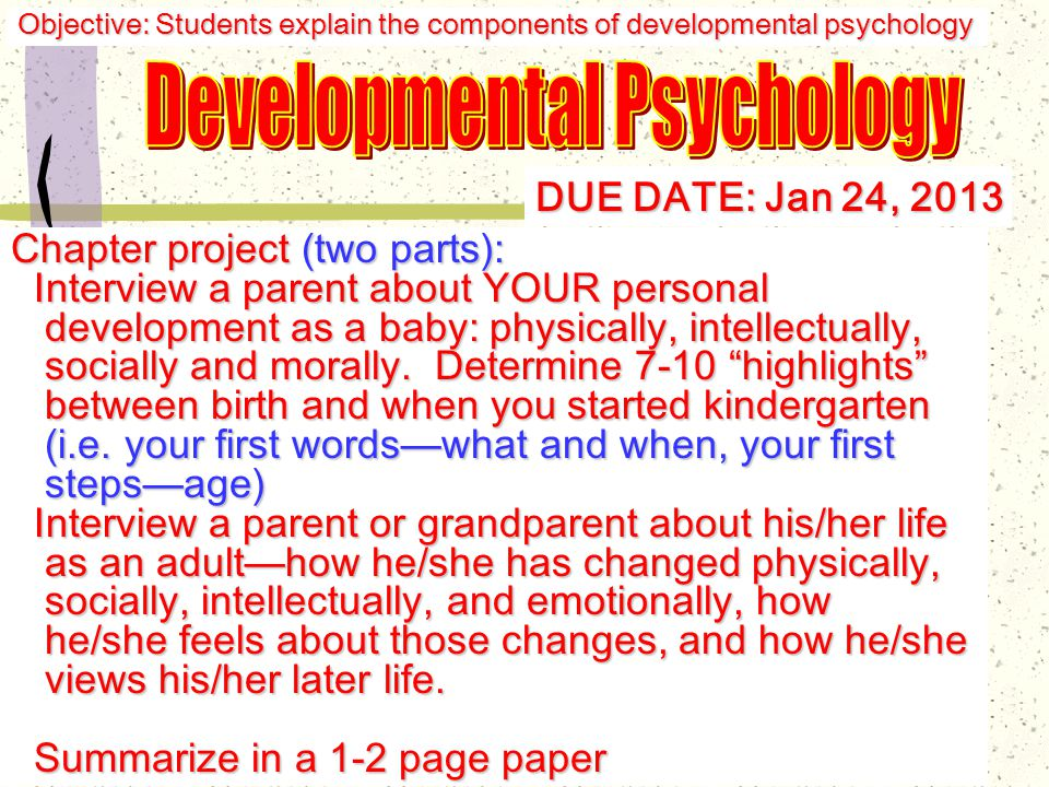 Developmental Sequence Model 0-17: Childhood and adolescence 17-22: Early Adult Transition Objective: Students explain the components of developmental psychology