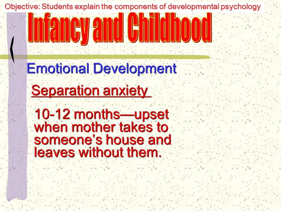 Emotional Development Attachment especially strong: 6 months to 3 years.