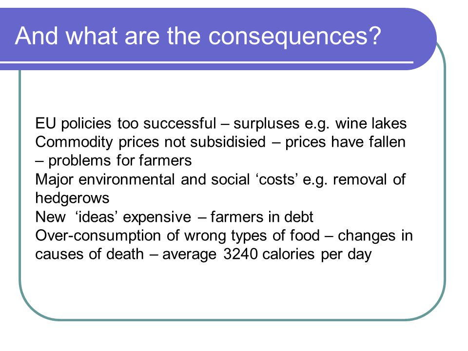 And what are the consequences.EU policies too successful – surpluses e.g.