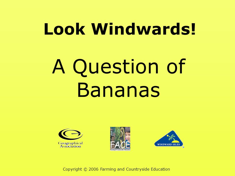 Look Windwards! A Question of Bananas Copyright © 2006 Farming and Countryside Education
