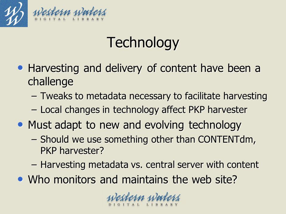 Technology Harvesting and delivery of content have been a challenge Harvesting and delivery of content have been a challenge –Tweaks to metadata neces