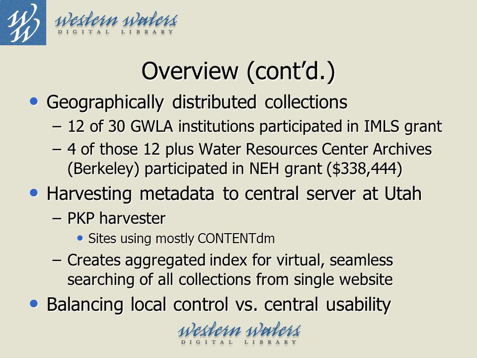 Communication GWLA direction and oversight GWLA direction and oversight –Executive Board/Library directors (30) –WWDL Deans Advisory Board WWDL communication forums WWDL communication forums –Monthly reports and conference calls with project coordinators –Semi-annual meetings at ALA –Online repository for reports, standards, minutes, etc.