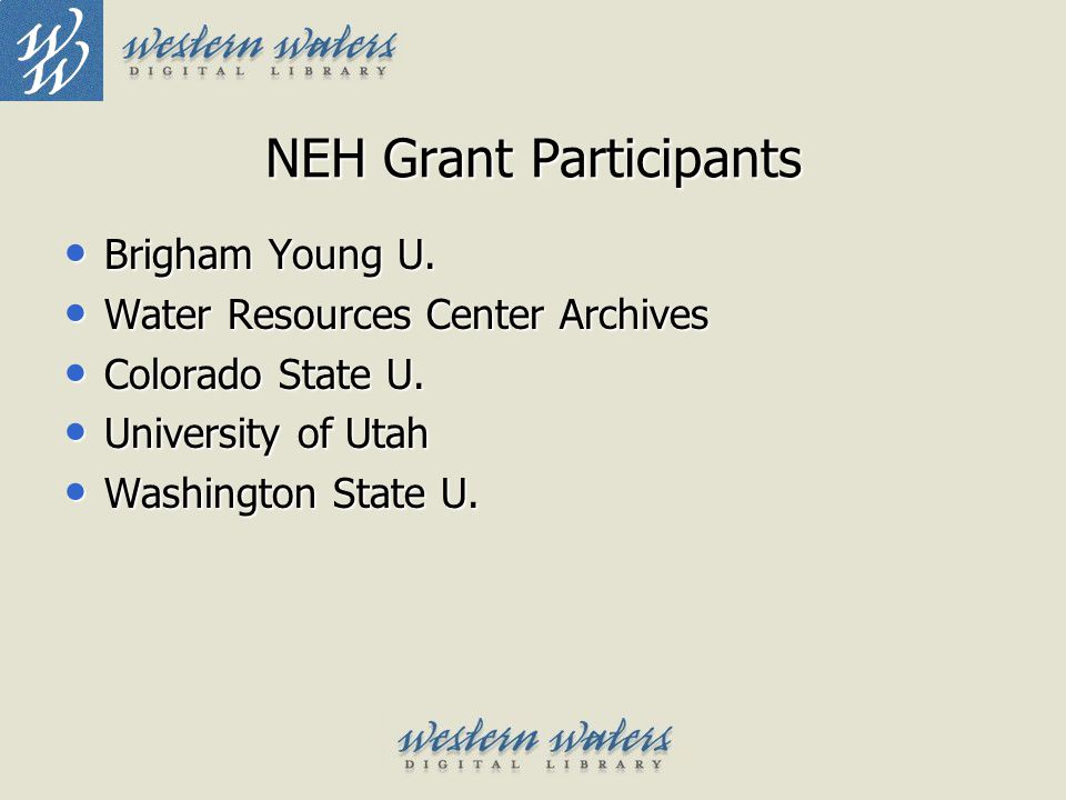 NEH Grant Participants Brigham Young U. Brigham Young U. Water Resources Center Archives Water Resources Center Archives Colorado State U. Colorado St