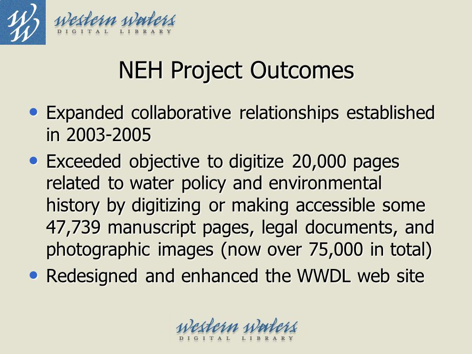 NEH Project Outcomes Added initial repository of 30 Encoded Archival Description (EAD) finding aids Added initial repository of 30 Encoded Archival Description (EAD) finding aids Provided multiple ways to retrieve finding aids Provided multiple ways to retrieve finding aids Linked finding aid entries to corresponding digital objects for easy access by users Linked finding aid entries to corresponding digital objects for easy access by users