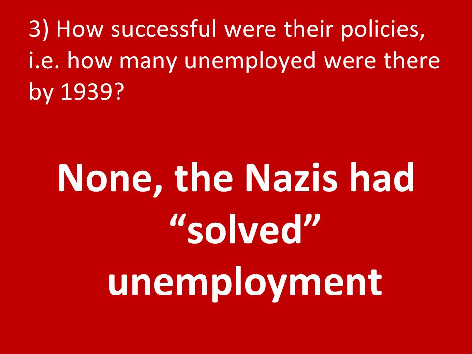 3) How successful were their policies, i.e. how many unemployed were there by 1939.