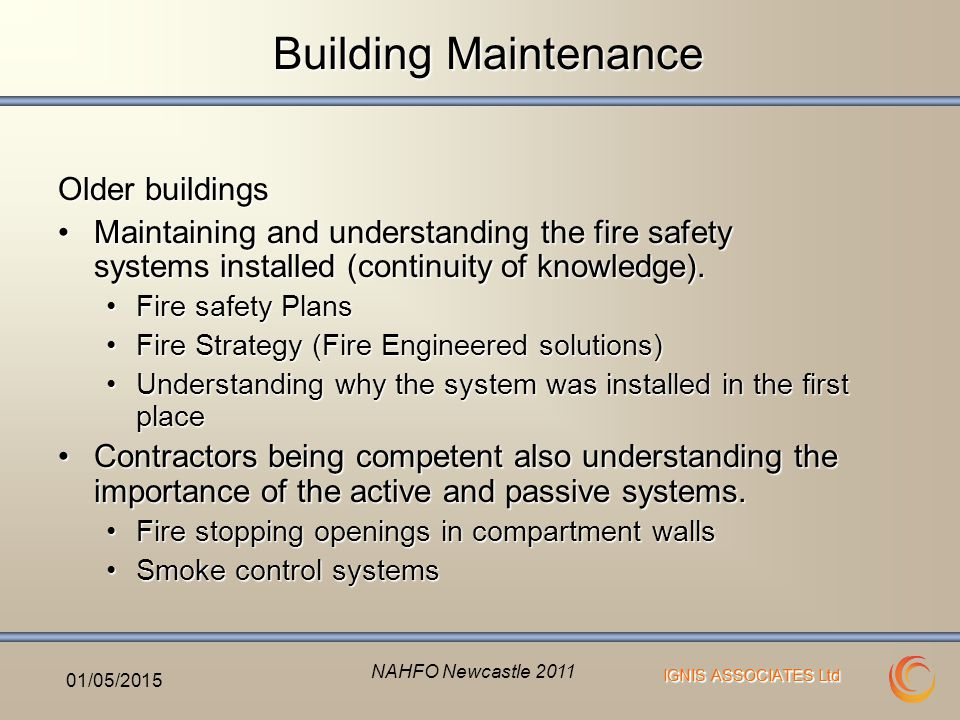 IGNIS ASSOCIATES Ltd Building Maintenance Older buildings Maintaining and understanding the fire safety systems installed (continuity of knowledge).Maintaining and understanding the fire safety systems installed (continuity of knowledge).