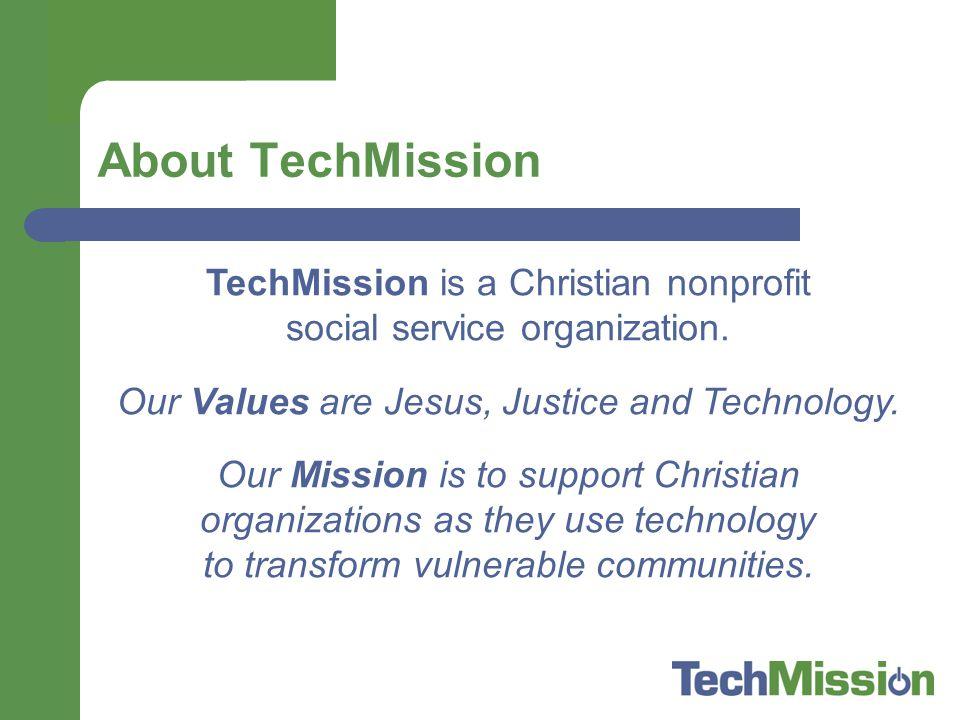 About TechMission TechMission is a Christian nonprofit social service organization.