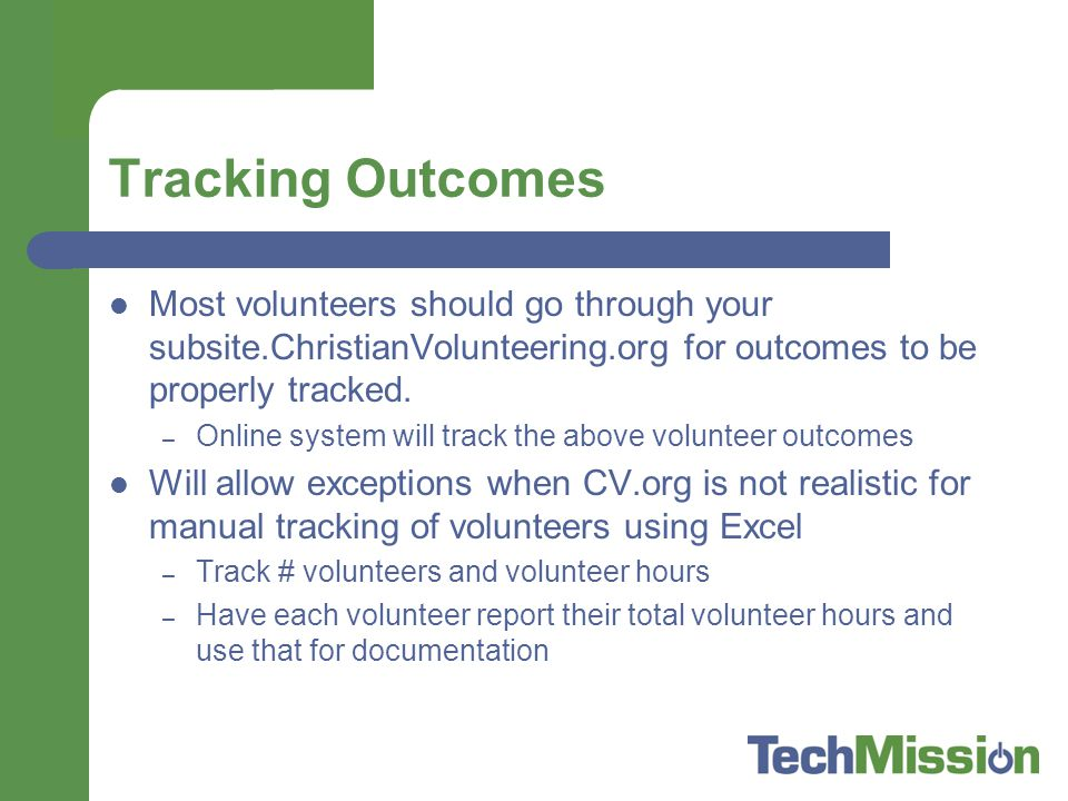 Tracking Outcomes Most volunteers should go through your subsite.ChristianVolunteering.org for outcomes to be properly tracked.