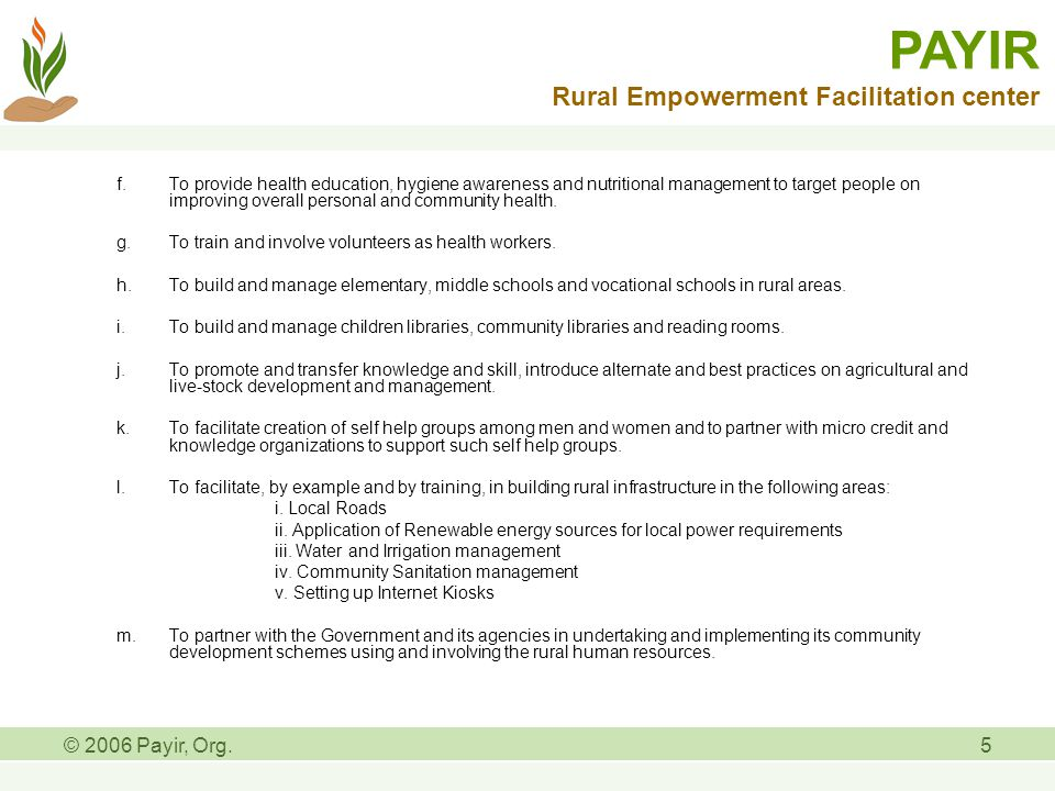 © 2006 Payir, Org.5 f.To provide health education, hygiene awareness and nutritional management to target people on improving overall personal and community health.