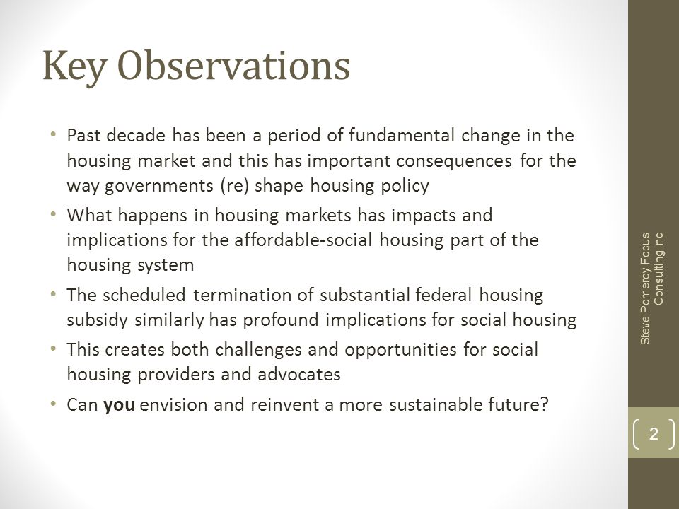Key Observations Past decade has been a period of fundamental change in the housing market and this has important consequences for the way governments