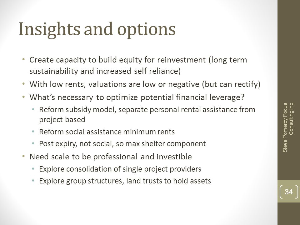 Insights and options Create capacity to build equity for reinvestment (long term sustainability and increased self reliance) With low rents, valuation