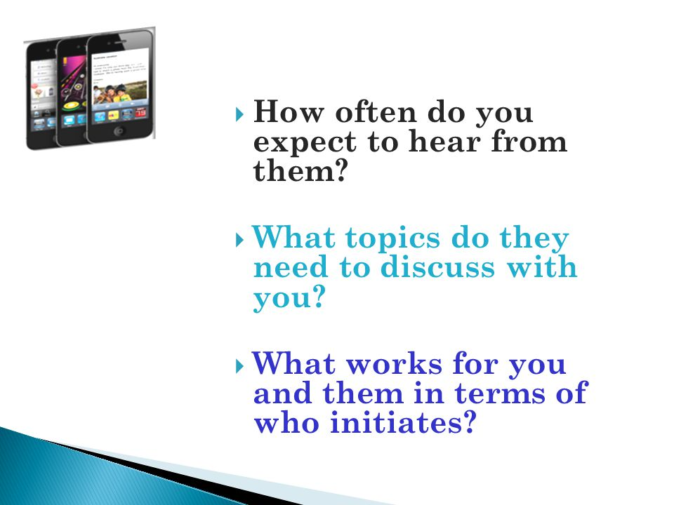  How often do you expect to hear from them?  What topics do they need to discuss with you?  What works for you and them in terms of who initiates?