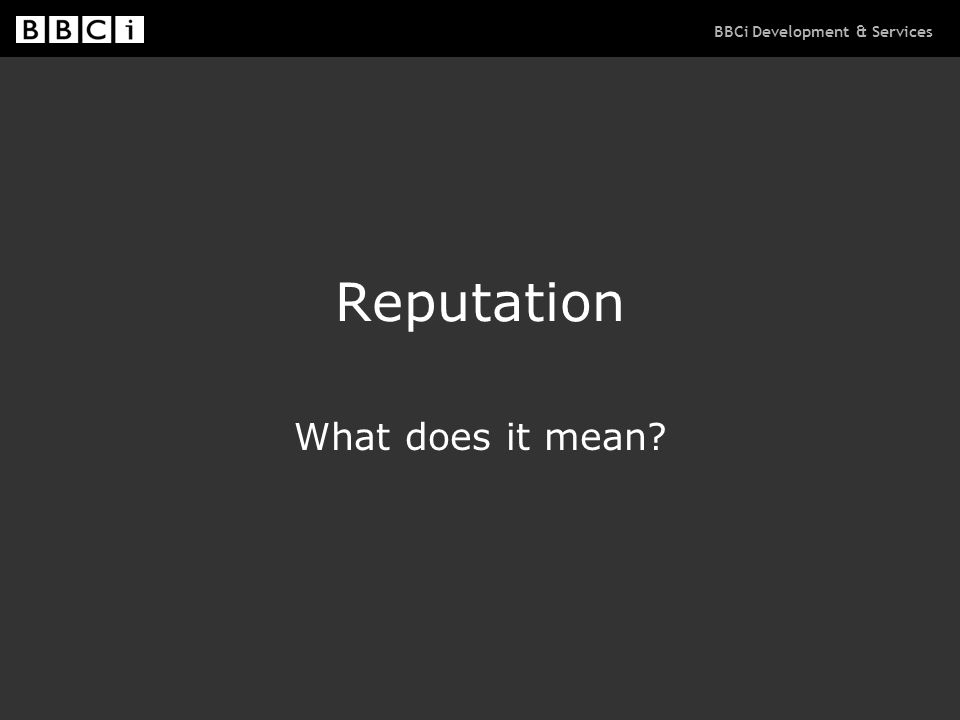 BBCi Development & Services Reputation What does it mean?