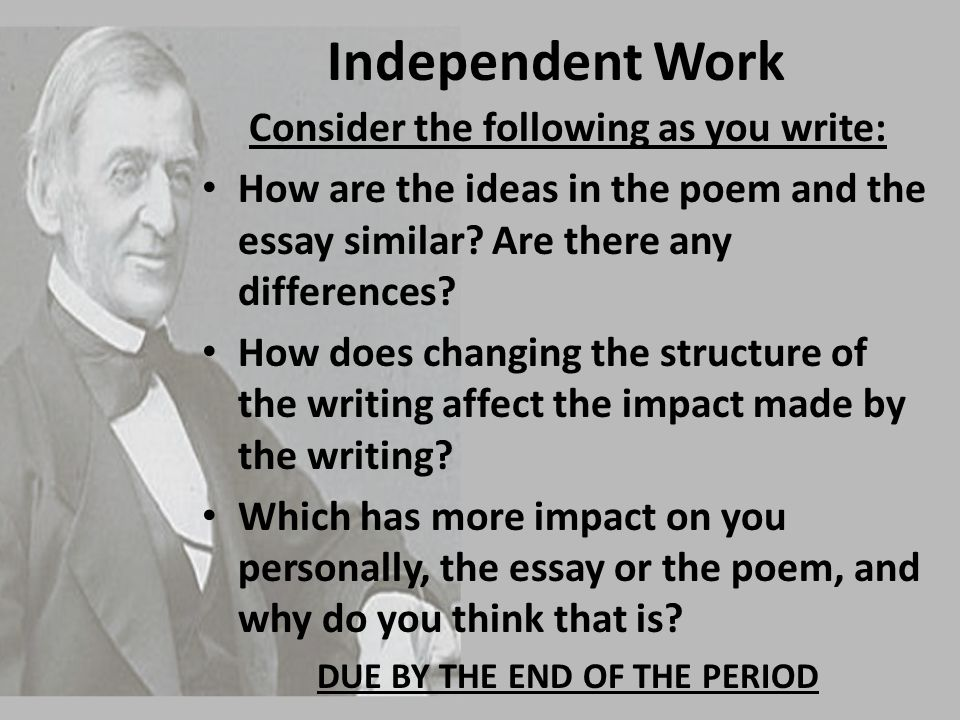 Independent Work Consider the following as you write: How are the ideas in the poem and the essay similar? Are there any differences? How does changin