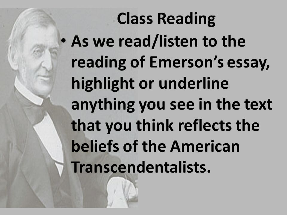 Class Reading As we read/listen to the reading of Emerson's essay, highlight or underline anything you see in the text that you think reflects the bel