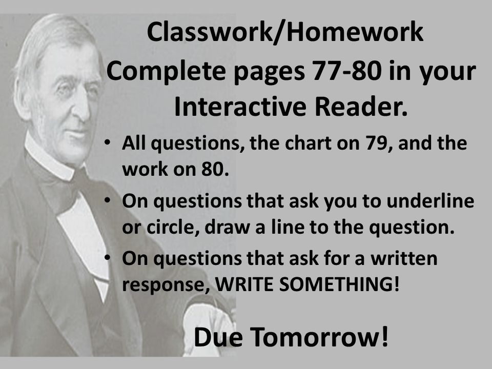 Classwork/Homework Complete pages 77-80 in your Interactive Reader. All questions, the chart on 79, and the work on 80. On questions that ask you to u