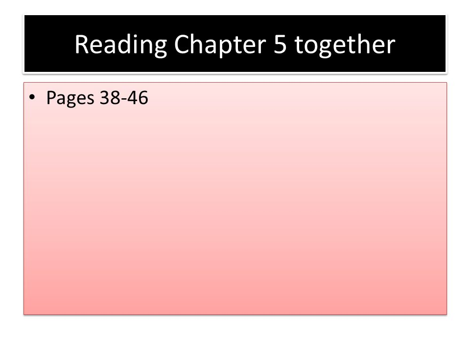 Reading Chapter 5 together Pages 38-46