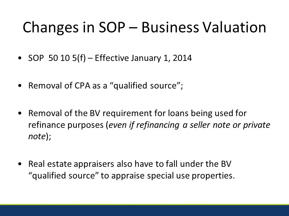 Valuation Requirements for Refinancing NEW: A business valuation is not required when refinancing debt originally used to finance a change of ownership.