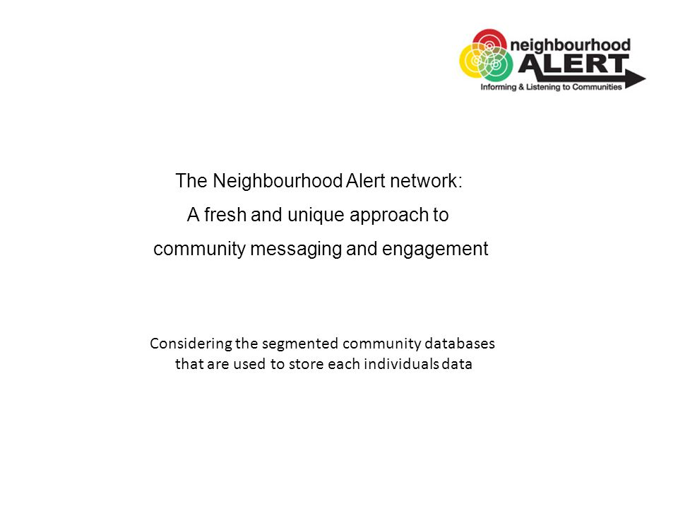 Considering the segmented community databases that are used to store each individuals data The Neighbourhood Alert network: A fresh and unique approac