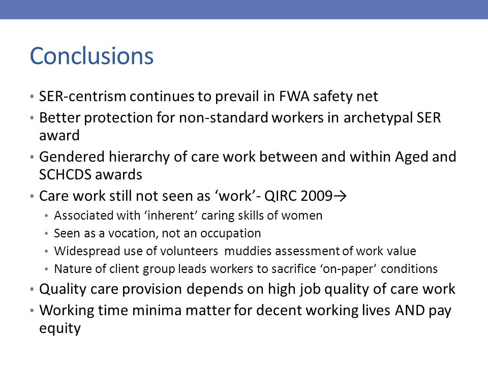 Conclusions SER-centrism continues to prevail in FWA safety net Better protection for non-standard workers in archetypal SER award Gendered hierarchy
