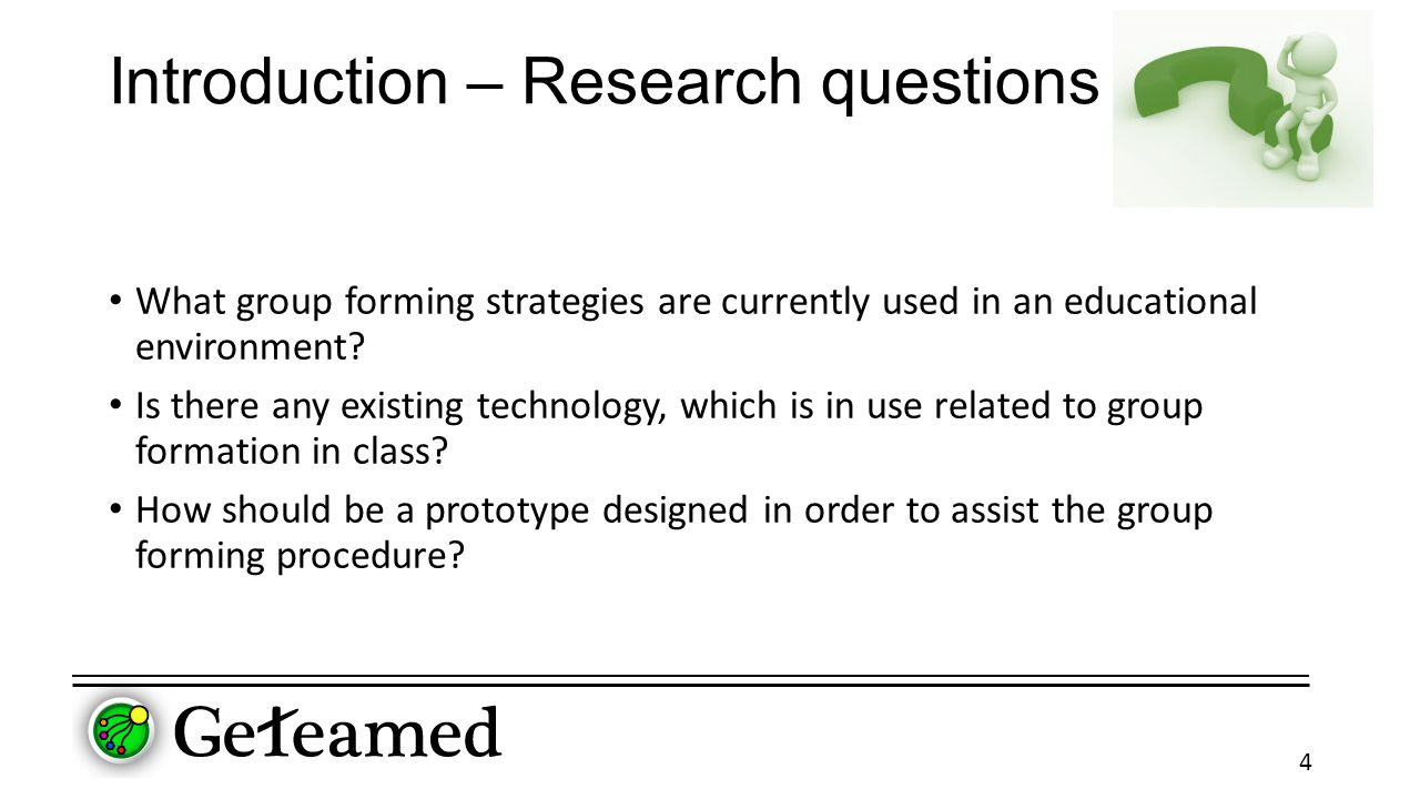 Introduction – Research questions What group forming strategies are currently used in an educational environment.
