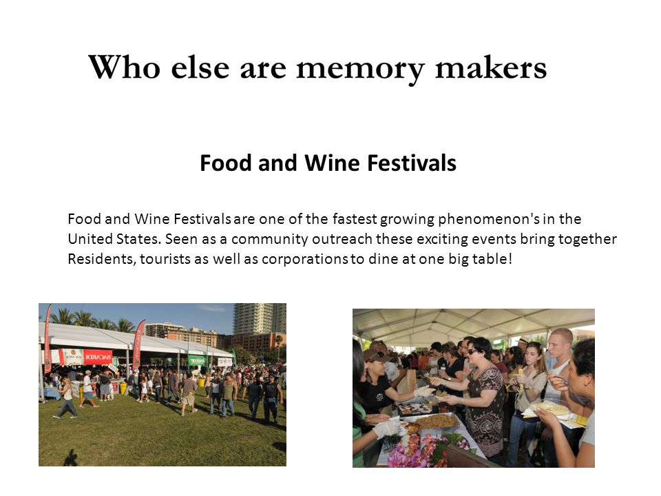 Food and Wine Festivals Food and Wine Festivals are one of the fastest growing phenomenon's in the United States. Seen as a community outreach these e