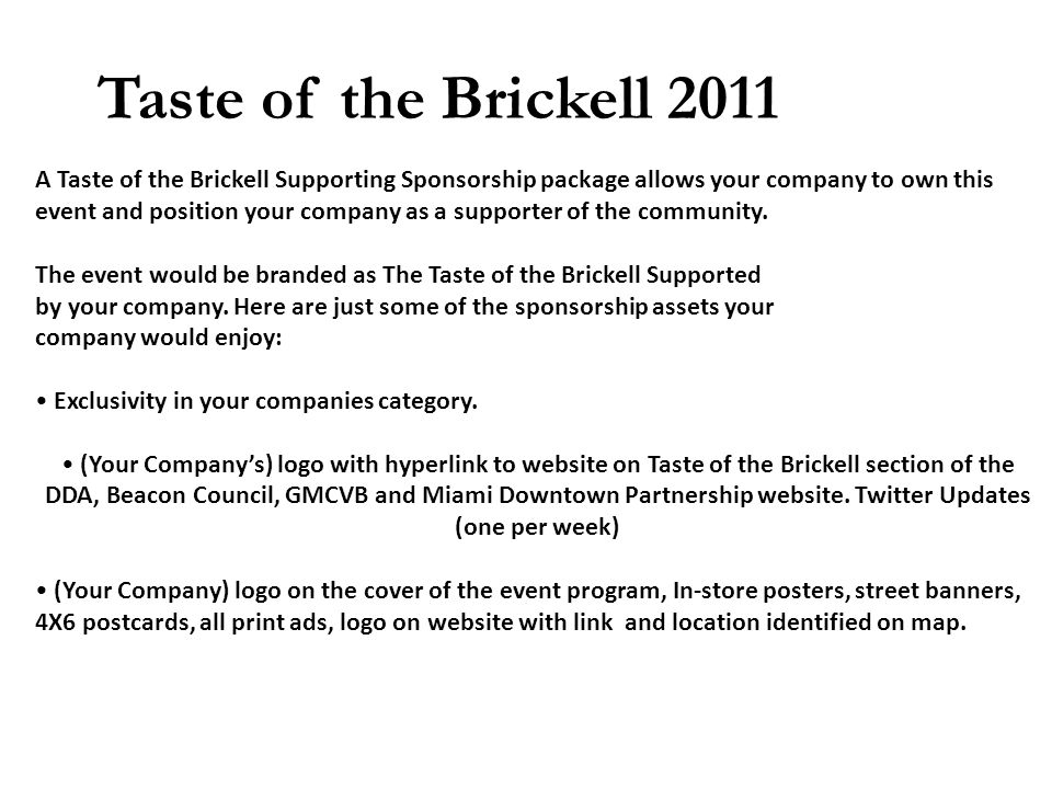 A Taste of the Brickell Supporting Sponsorship package allows your company to own this event and position your company as a supporter of the community