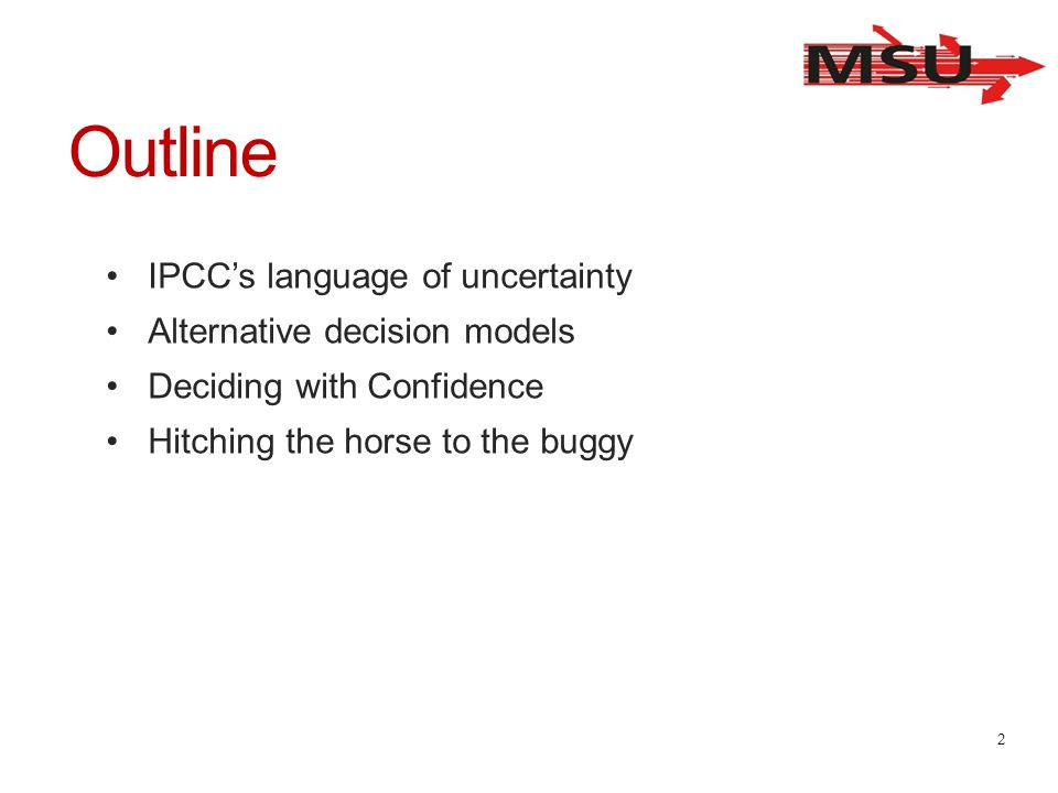 Outline IPCC's language of uncertainty Alternative decision models Deciding with Confidence Hitching the horse to the buggy 2
