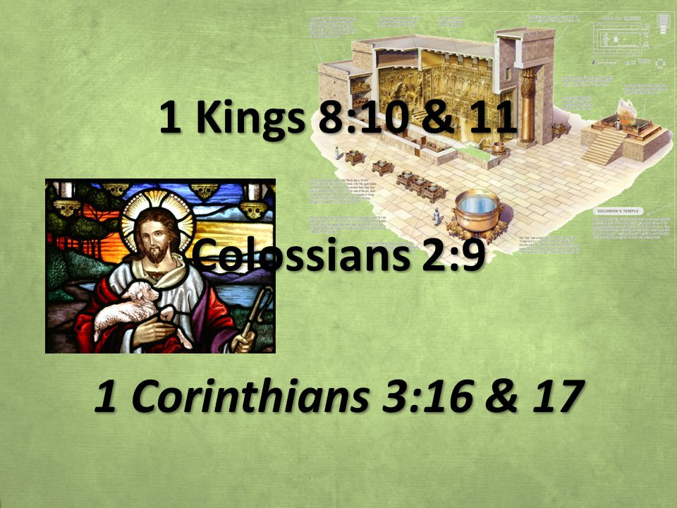 1 Kings 8:10 & 11 Colossians 2:9 1 Corinthians 3:16 & 17
