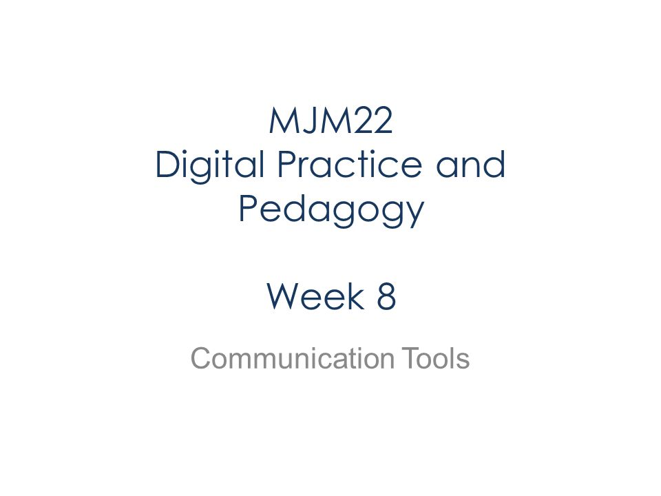 MJM22 Digital Practice and Pedagogy Week 8 Communication Tools