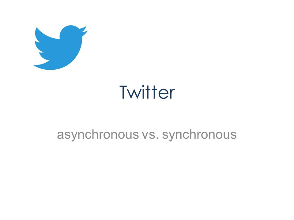 Twitter asynchronous vs. synchronous