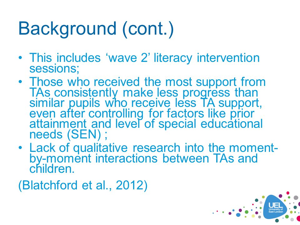 Background (cont.) This includes 'wave 2' literacy intervention sessions; Those who received the most support from TAs consistently make less progress