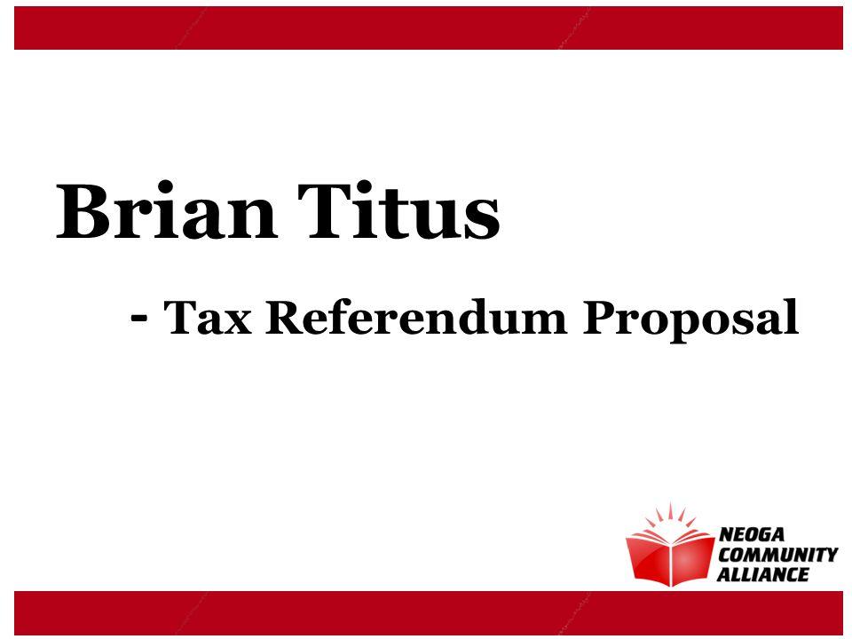 Brian Titus - Tax Referendum Proposal
