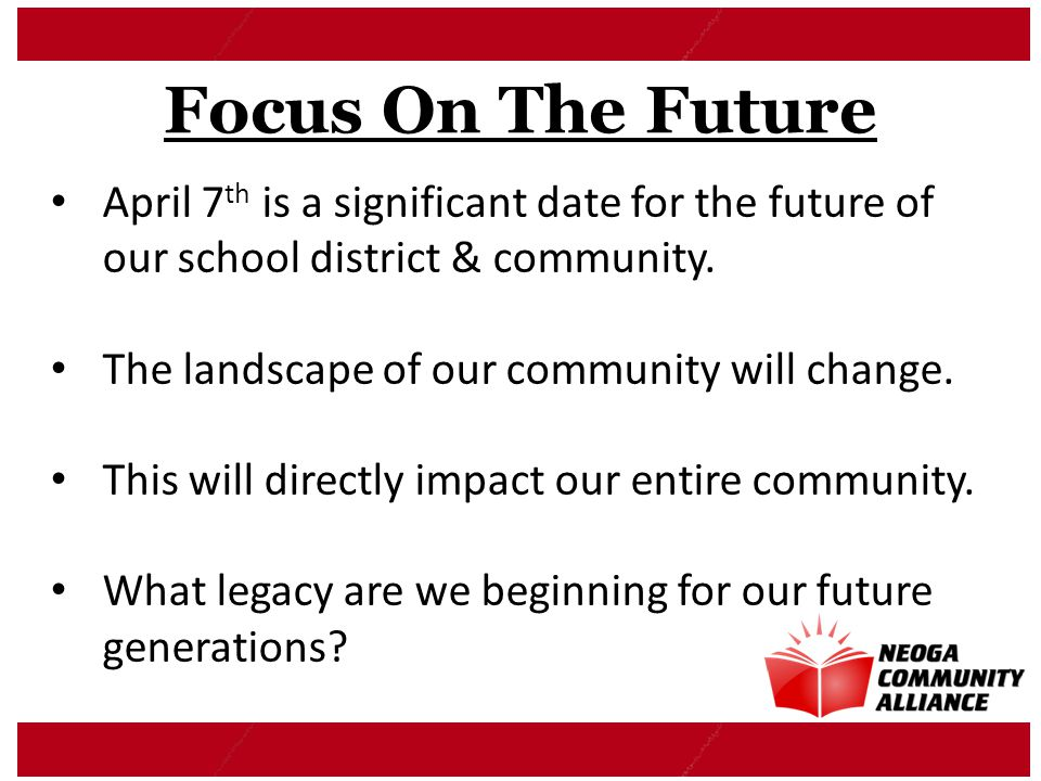 April 7 th is a significant date for the future of our school district & community. The landscape of our community will change. This will directly imp