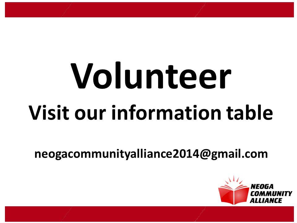 Volunteer Visit our information table neogacommunityalliance2014@gmail.com