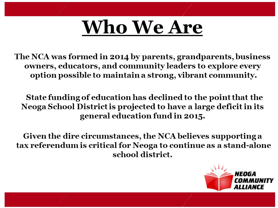 Who We Are The NCA was formed in 2014 by parents, grandparents, business owners, educators, and community leaders to explore every option possible to maintain a strong, vibrant community.