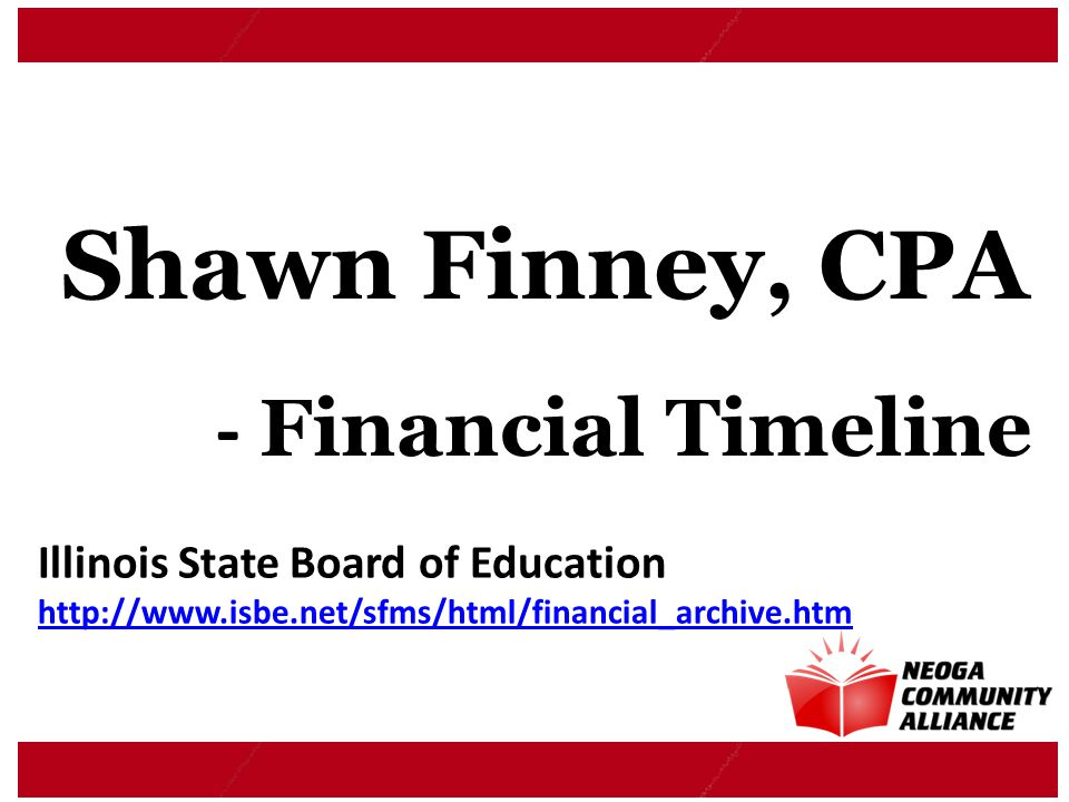 Shawn Finney, CPA - Financial Timeline Illinois State Board of Education http://www.isbe.net/sfms/html/financial_archive.htm
