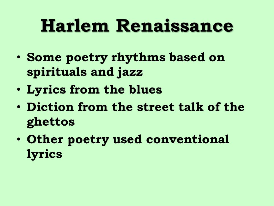 Harlem Renaissance Some poetry rhythms based on spirituals and jazz Lyrics from the blues Diction from the street talk of the ghettos Other poetry use