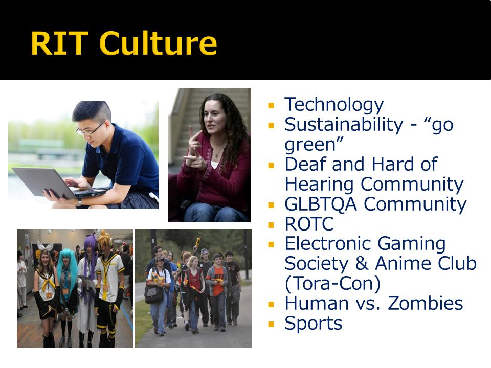  Technology  Sustainability - go green  Deaf and Hard of Hearing Community  GLBTQA Community  ROTC  Electronic Gaming Society & Anime Club (Tora-Con)  Human vs.