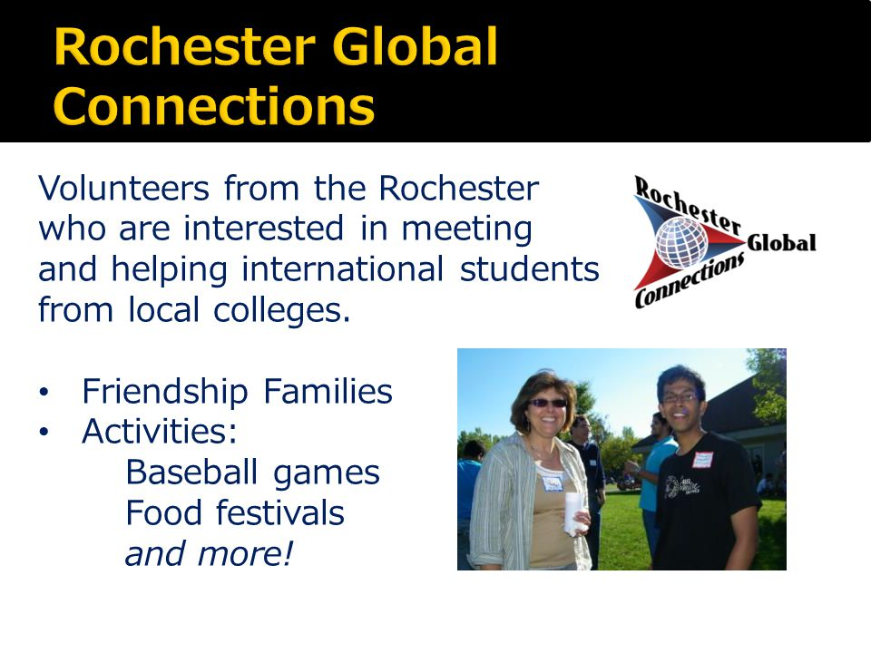 Volunteers from the Rochester who are interested in meeting and helping international students from local colleges.