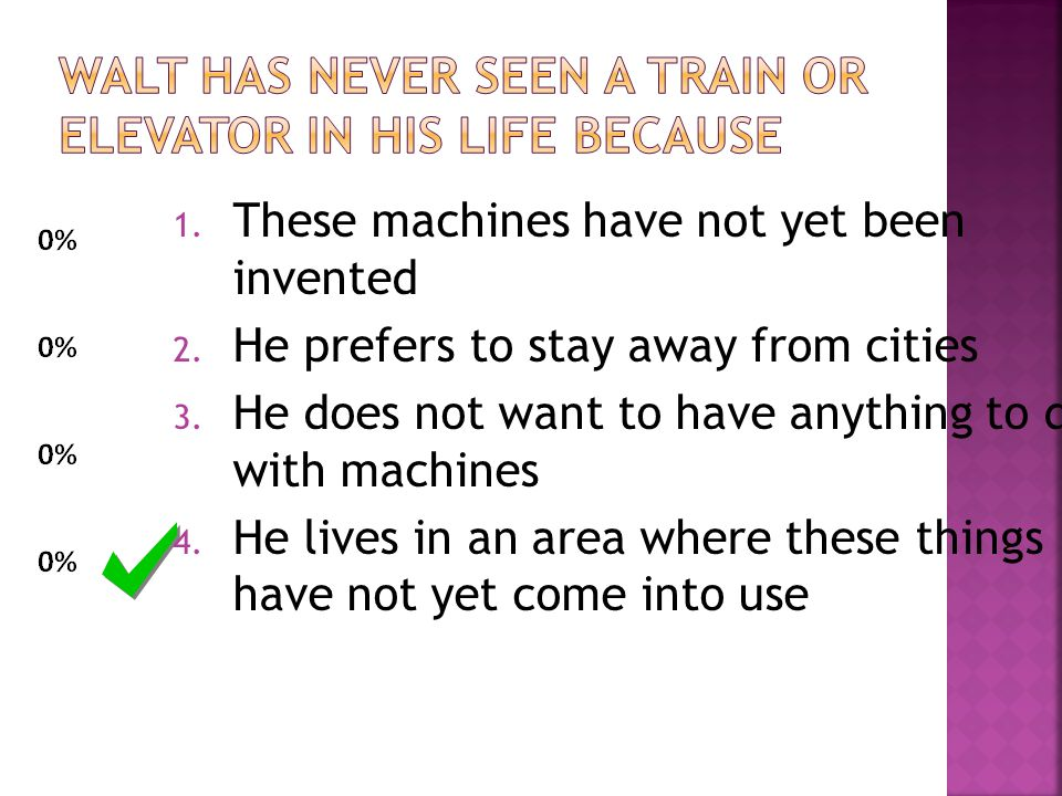1. These machines have not yet been invented 2. He prefers to stay away from cities 3.