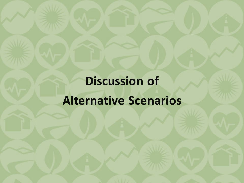 Discussion of Alternative Scenarios